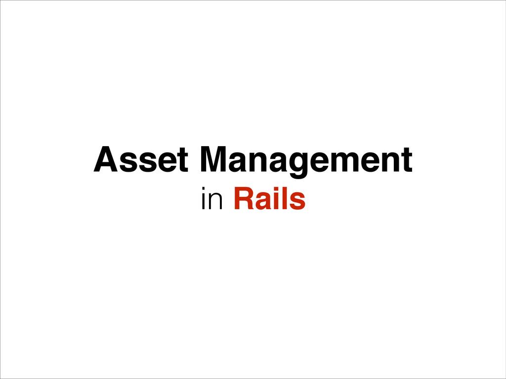 Asset Management in Rails