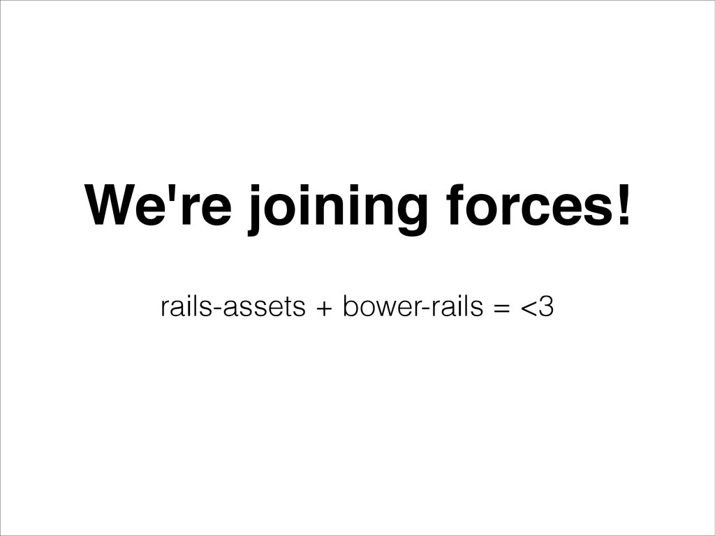 We're joining forces! rails-assets + bower-rail...