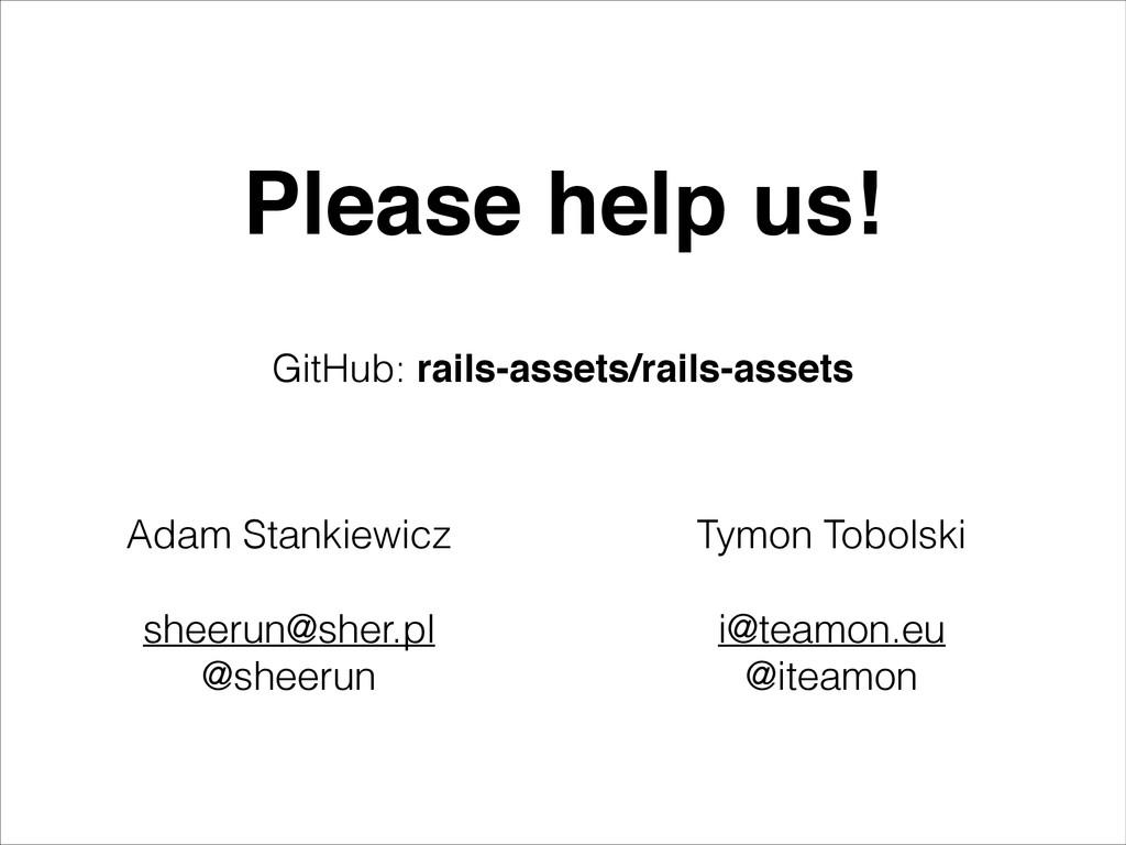 Please help us! Tymon Tobolski ! i@teamon.eu @i...