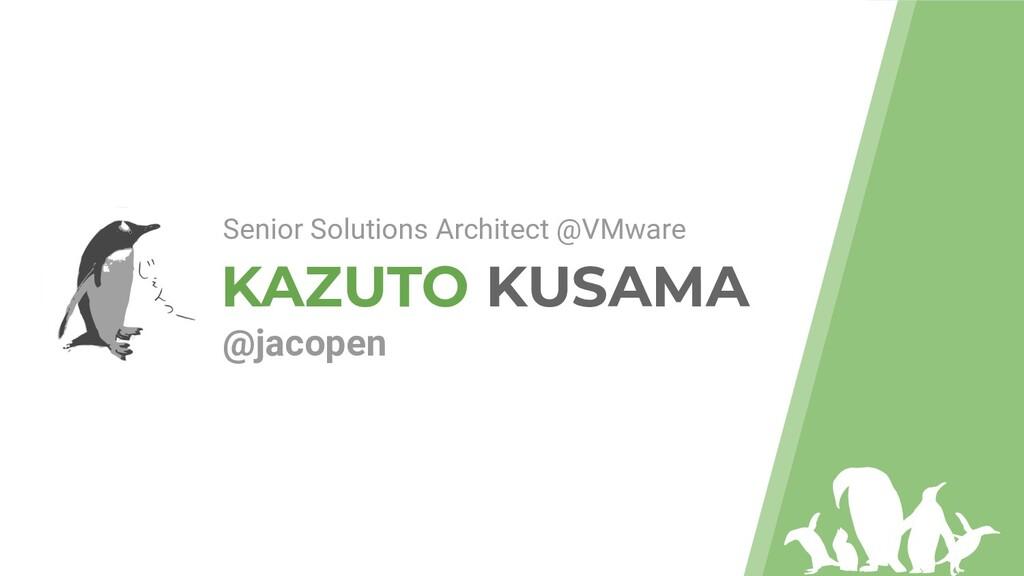KAZUTO KUSAMA @jacopen Senior Solutions Archite...
