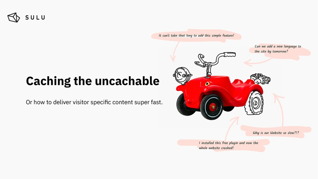 Caching the uncachable Or how to deliver visito...