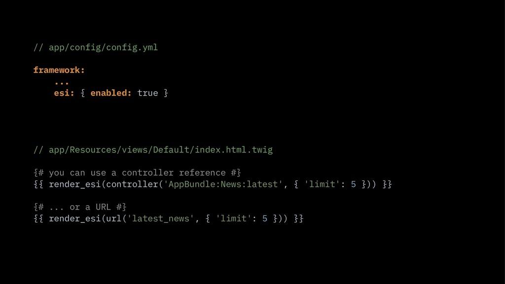 // app/config/config.yml framework: ... esi: {...