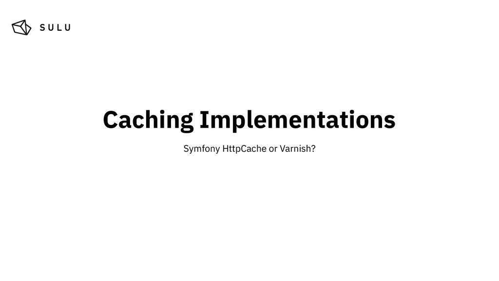 Caching Implementations Symfony HttpCache or Va...