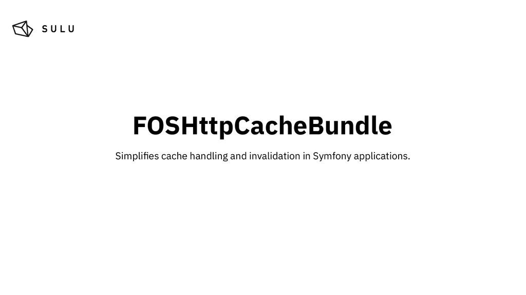 FOSHttpCacheBundle Simplifies cache handling and...