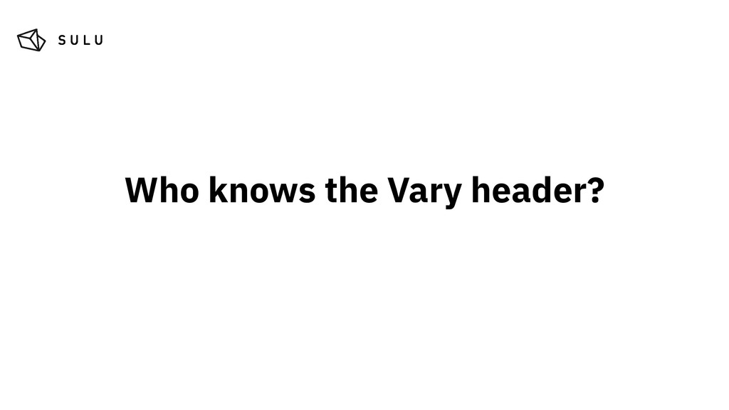 Who knows the Vary header?