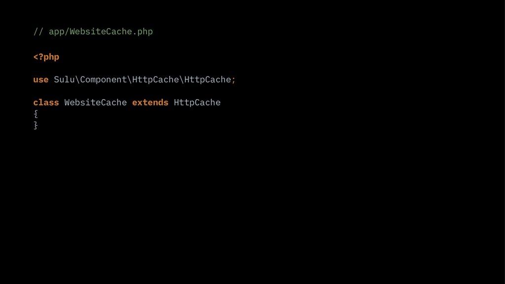 // app/WebsiteCache.php <?php use Sulu\Componen...
