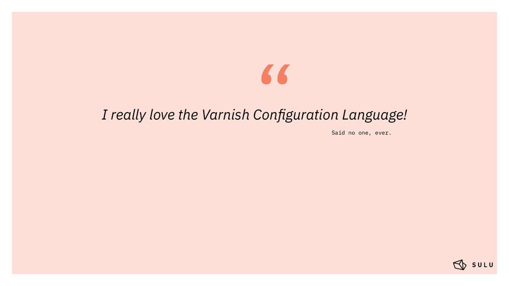 """ I really love the Varnish Configuration Langua..."