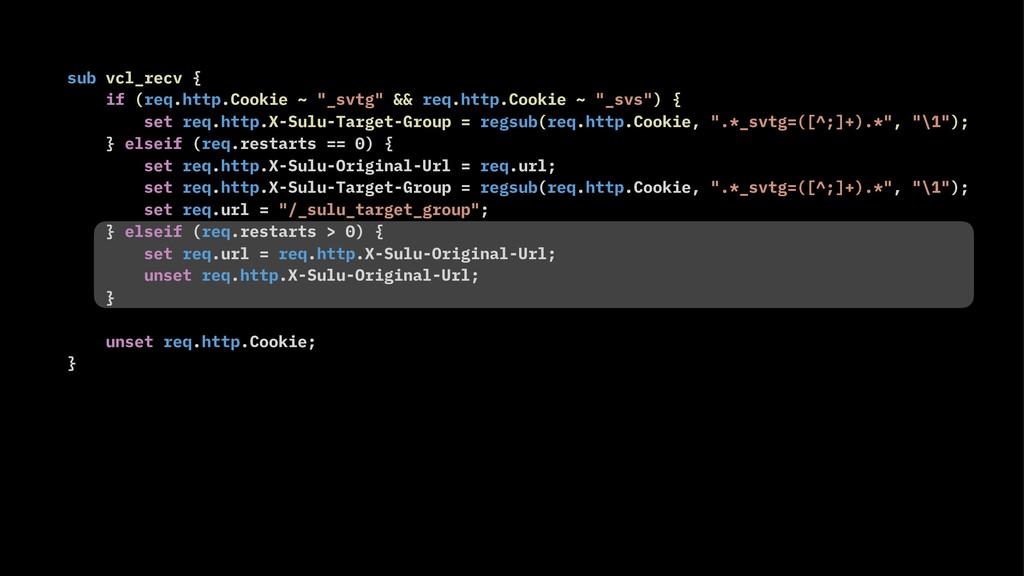 "sub vcl_recv { if (req.http.Cookie ~ ""_svtg"" &&..."
