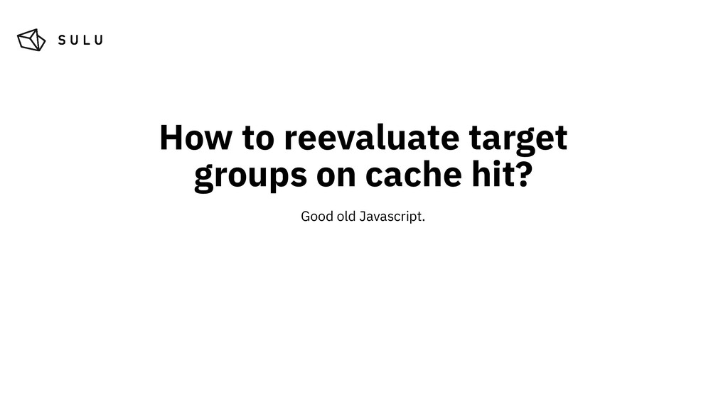 How to reevaluate target groups on cache hit? G...