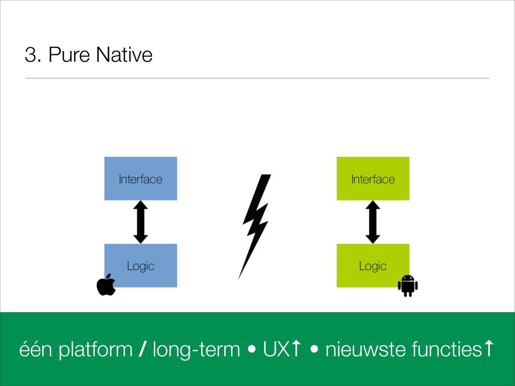 3. Pure Native één platform / long-term • UX↑ •...