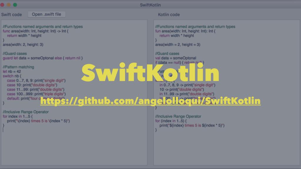 SwiftKotlin https://github.com/angelolloqui/Swi...