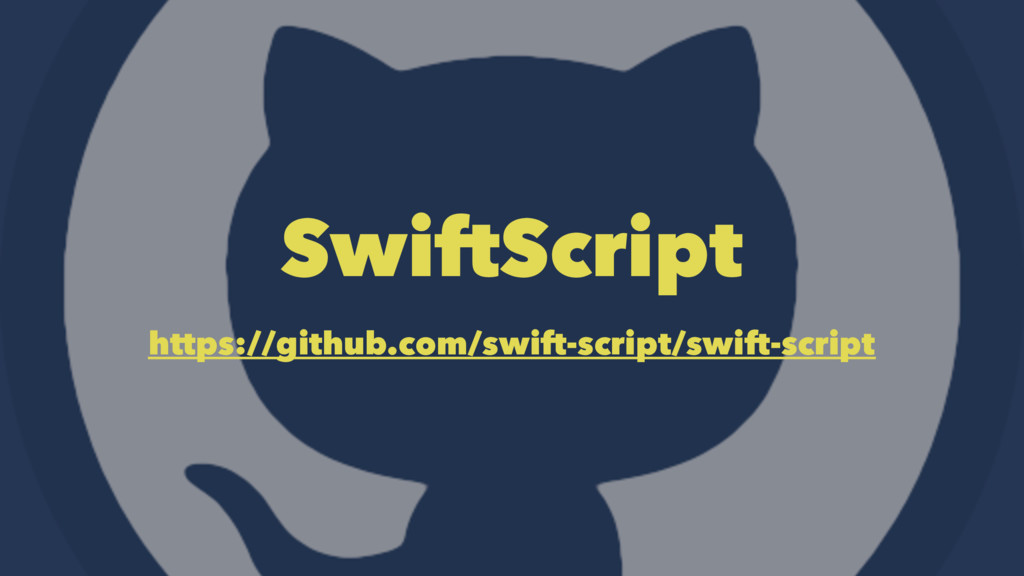 SwiftScript https://github.com/swift-script/swi...