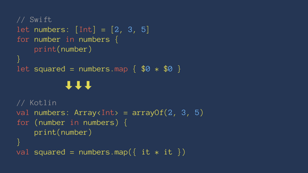 // Swift let numbers: [Int] = [2, 3, 5] for num...