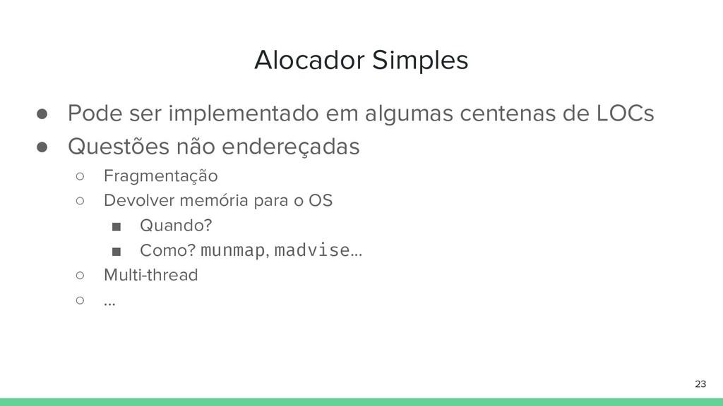 Alocador Simples ● Pode ser implementado em alg...