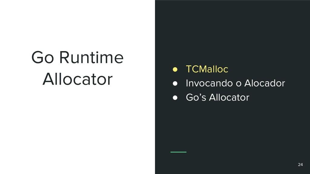 Go Runtime Allocator 24 ● TCMalloc ● Invocando ...