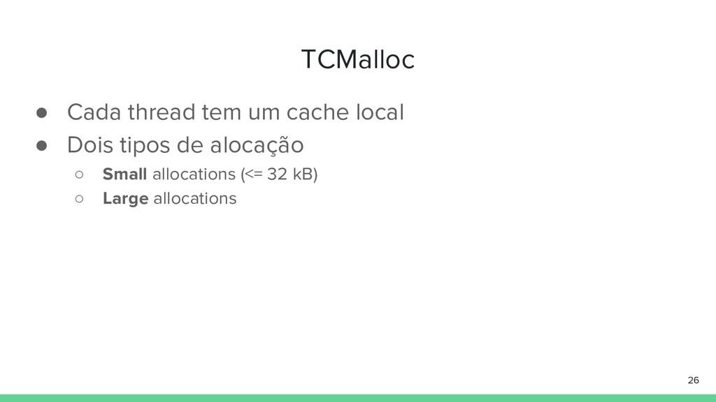 TCMalloc ● Cada thread tem um cache local ● Doi...