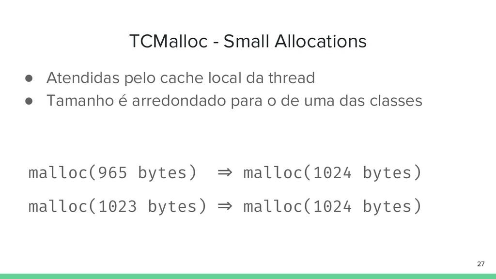 TCMalloc - Small Allocations ● Atendidas pelo c...