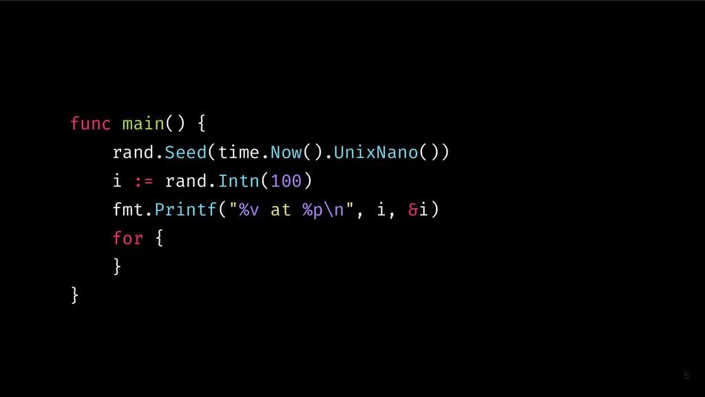 func main() { rand.Seed(time.Now().UnixNano()) ...