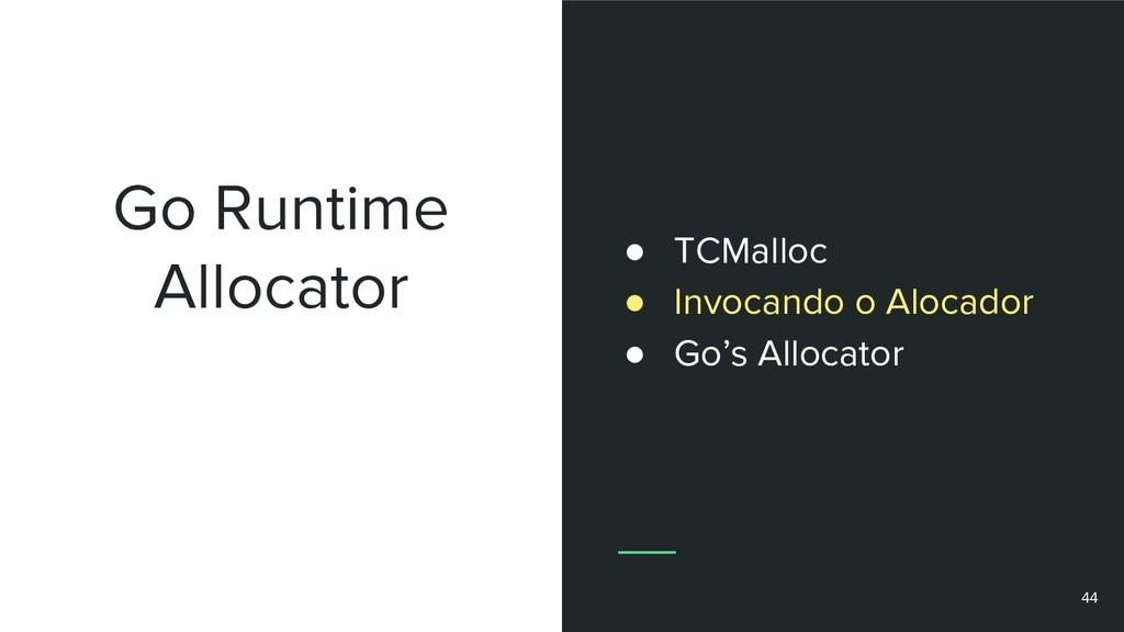Go Runtime Allocator 44 ● TCMalloc ● Invocando ...