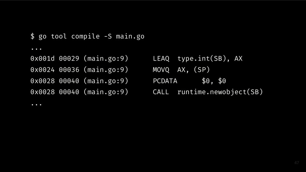 47 $ go tool compile -S main.go ... 0x001d 0002...