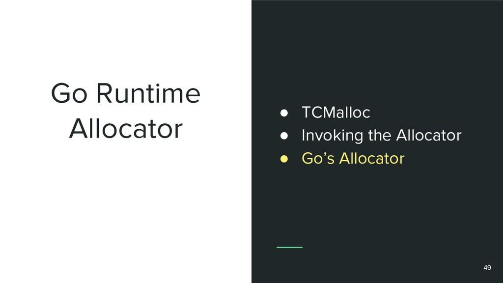 Go Runtime Allocator 49 ● TCMalloc ● Invoking t...