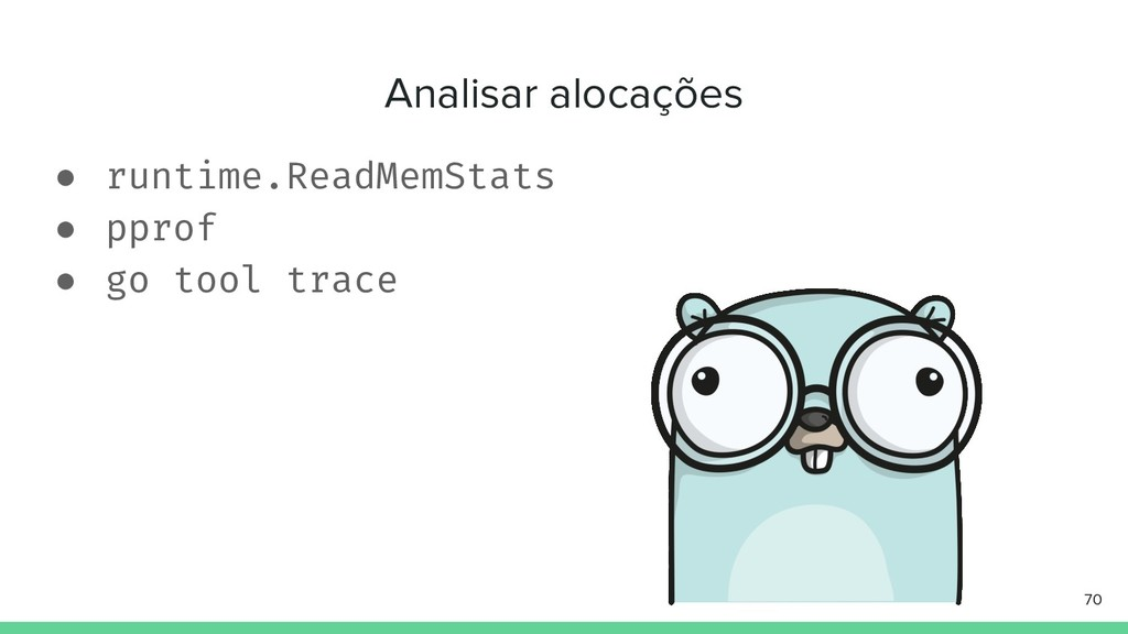 Analisar alocações ● runtime.ReadMemStats ● ppr...