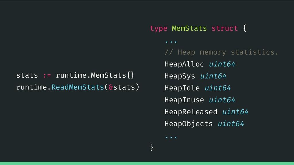 71 stats := runtime.MemStats{} runtime.ReadMemS...