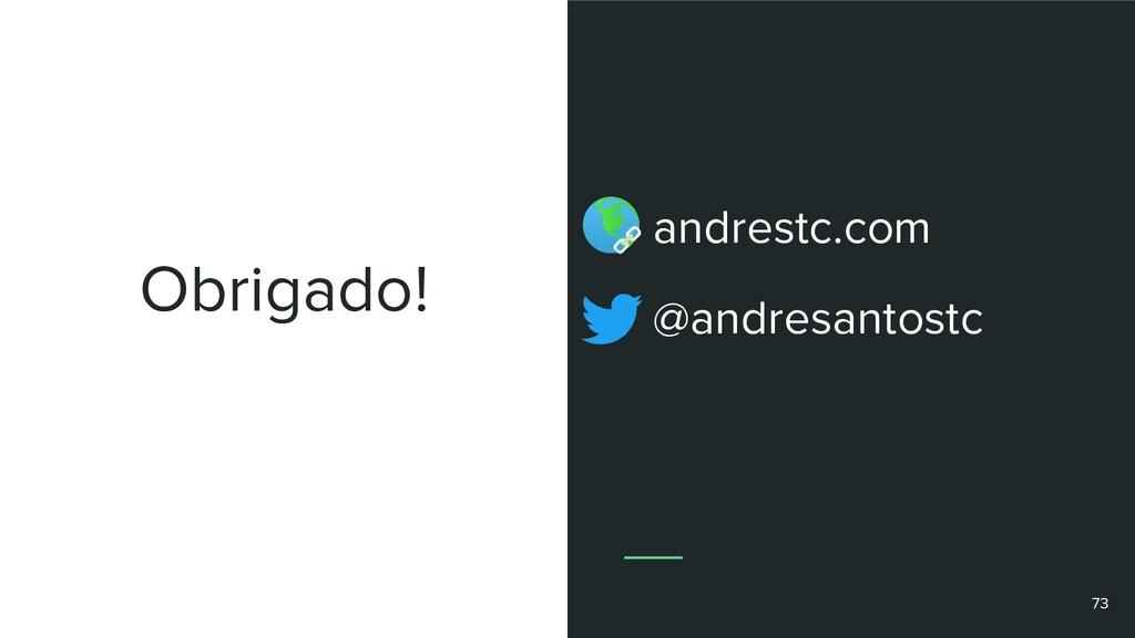 Obrigado! andrestc.com @andresantostc 73