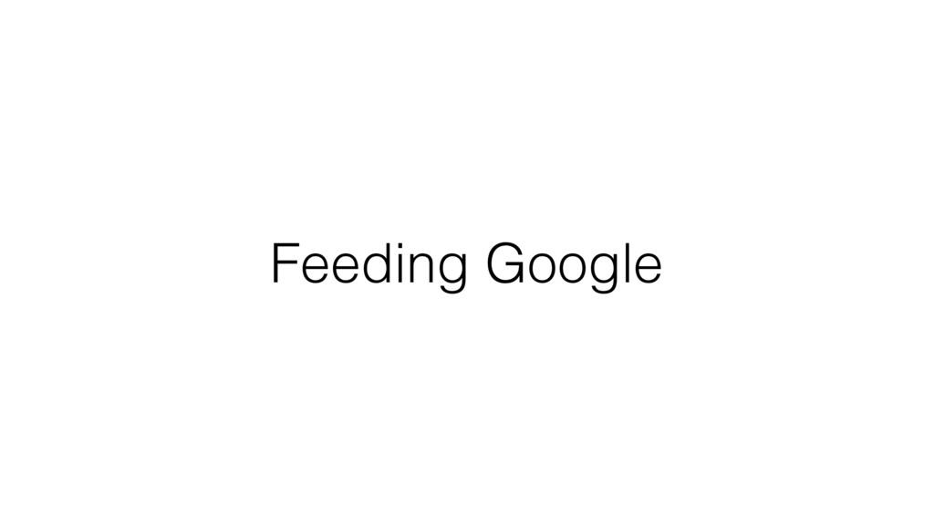 Feeding Google