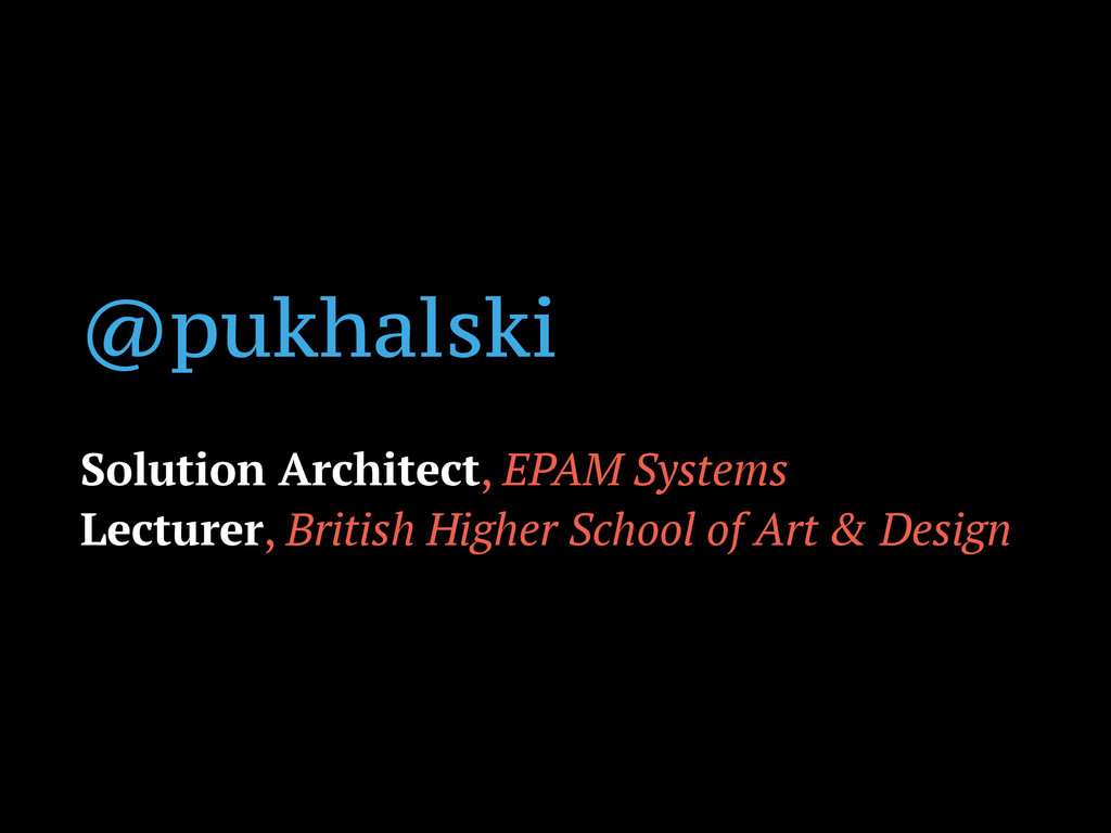 @pukhalski ! Solution Architect, EPAM Systems L...