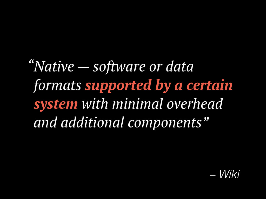 """Native — software or data ""formats supported b..."