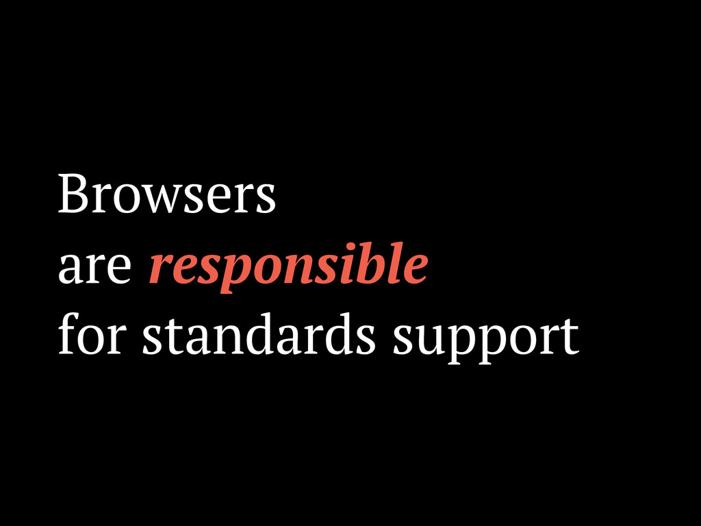 Browsers are responsible for standards support