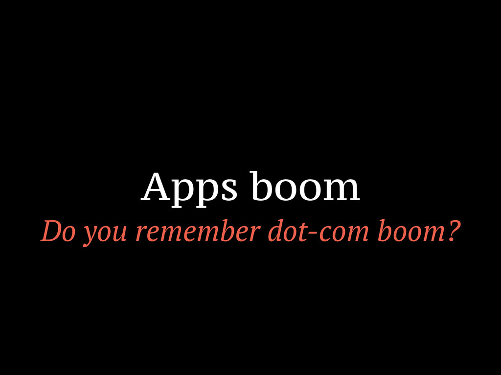 Apps boom Do you remember dot-com boom?