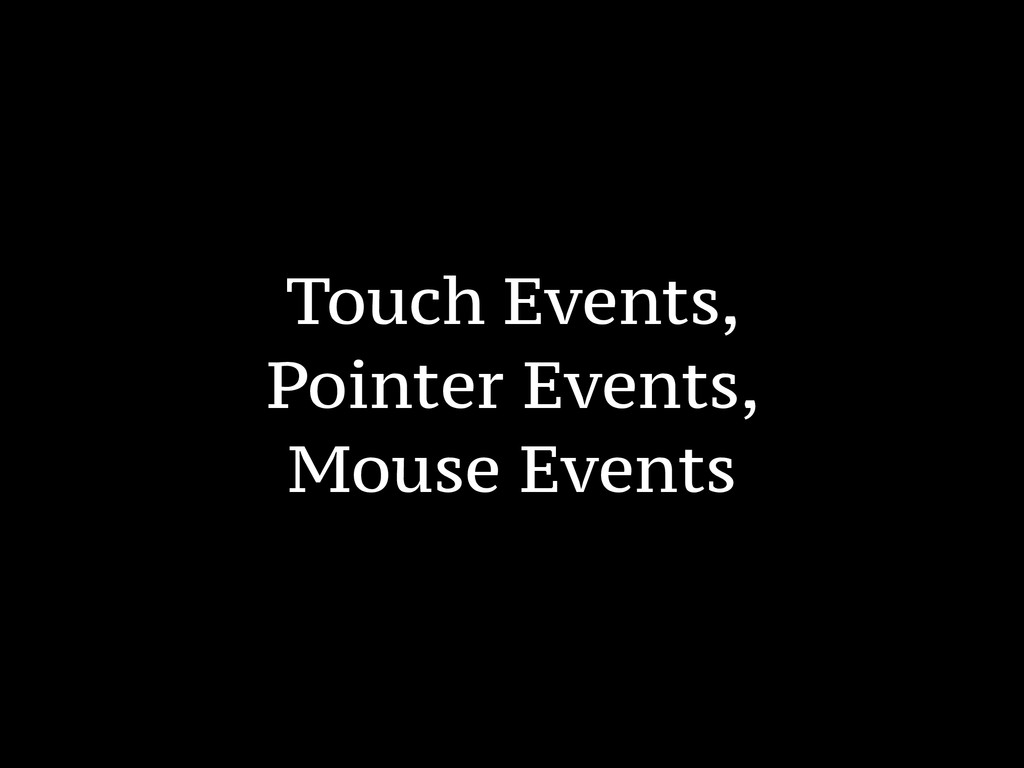 Touch Events, Pointer Events, Mouse Events