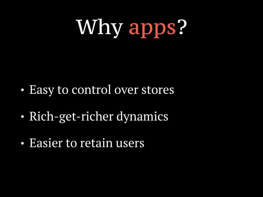 Why apps? • Easy to control over stores • Rich-...