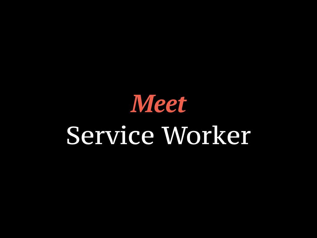Meet Service Worker