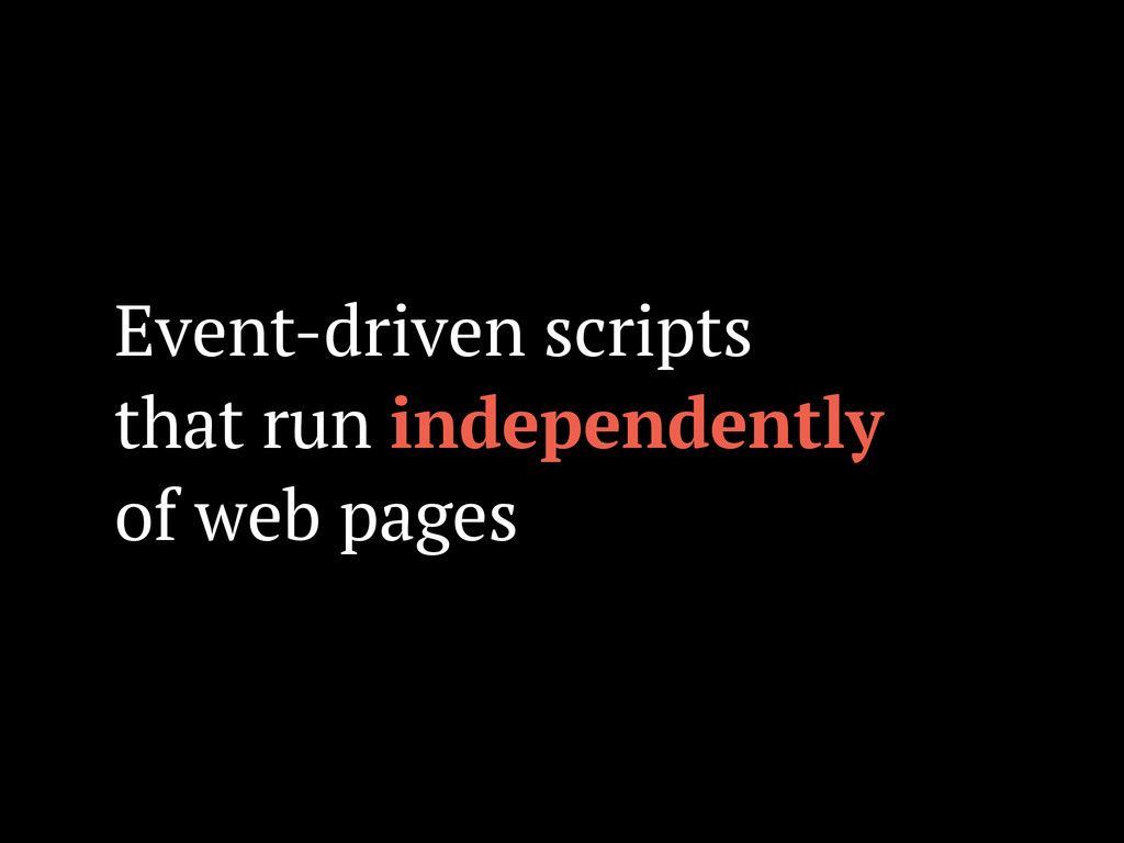 Event-driven scripts that run independently of ...