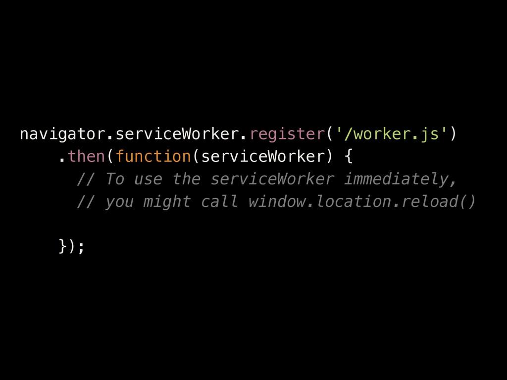 navigator.serviceWorker.register('/worker.js') ...
