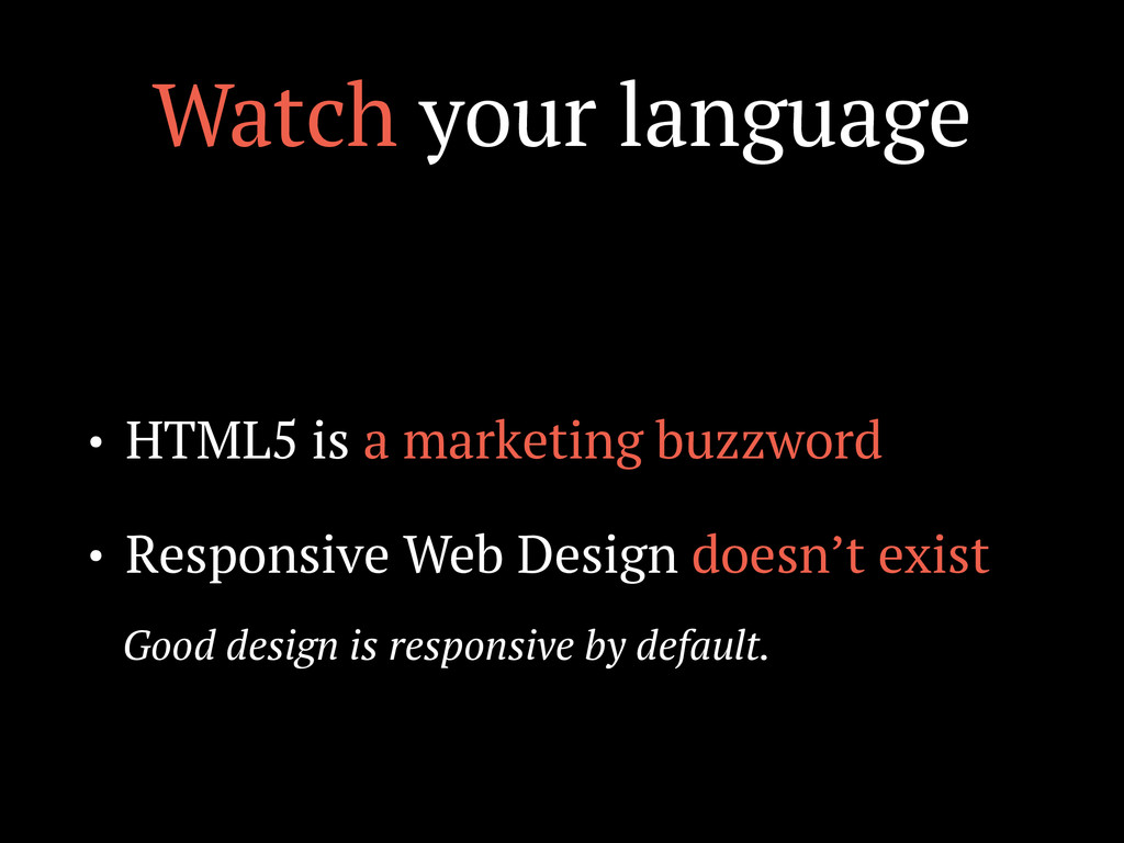 Watch your language • HTML5 is a marketing buzz...