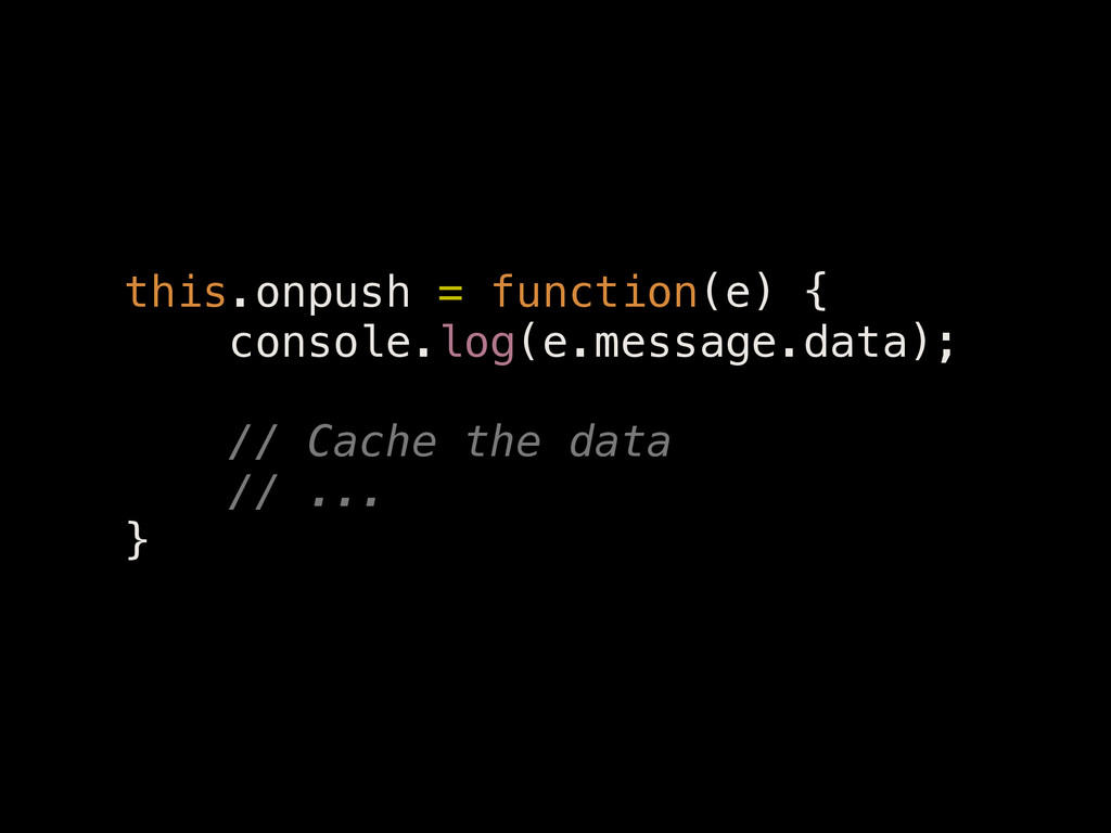 this.onpush = function(e) { console.log(e.messa...