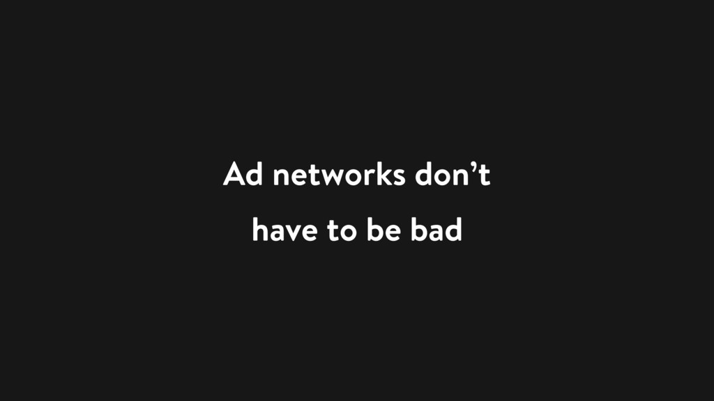Ad networks don't have to be bad