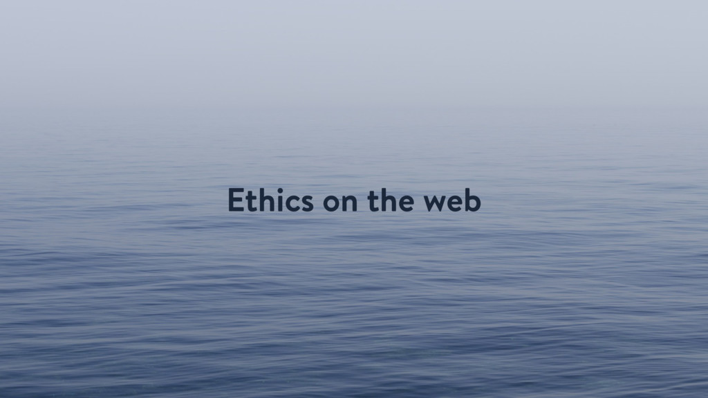 Ethics on the web