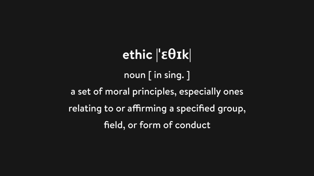 ethic |ˈɛθɪk| noun [ in sing. ] a set of moral ...