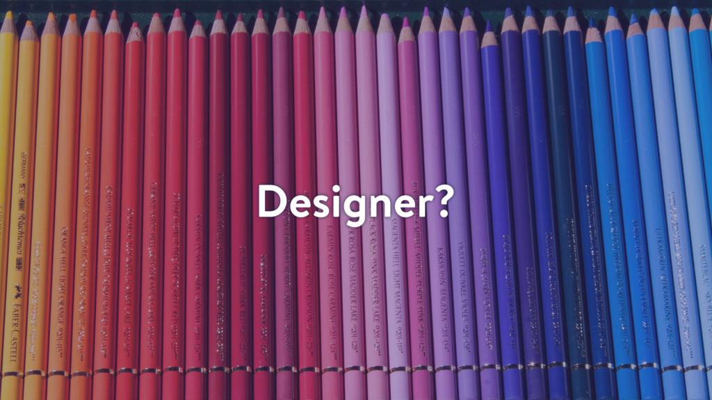Designer?