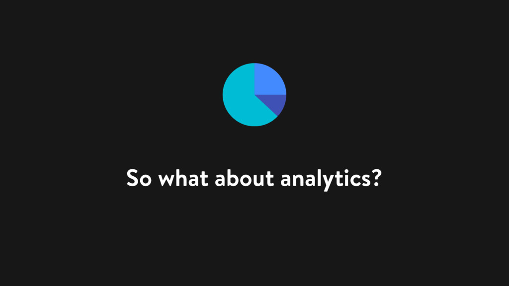 So what about analytics?