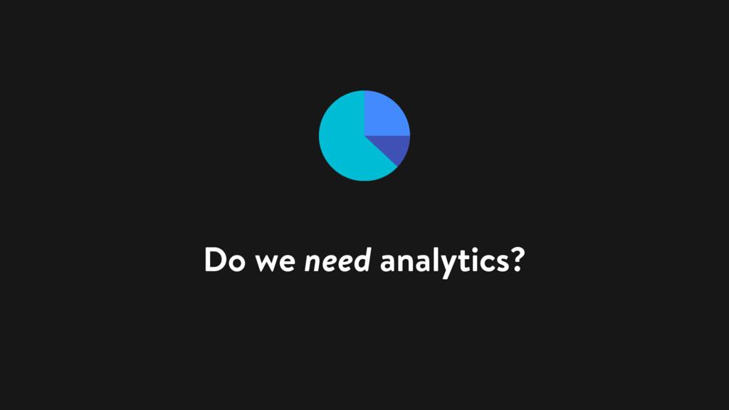 Do we need analytics?