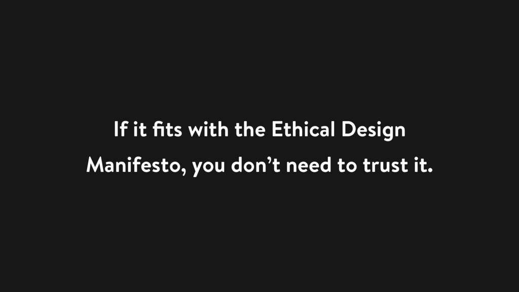 If it fits with the Ethical Design Manifesto, yo...