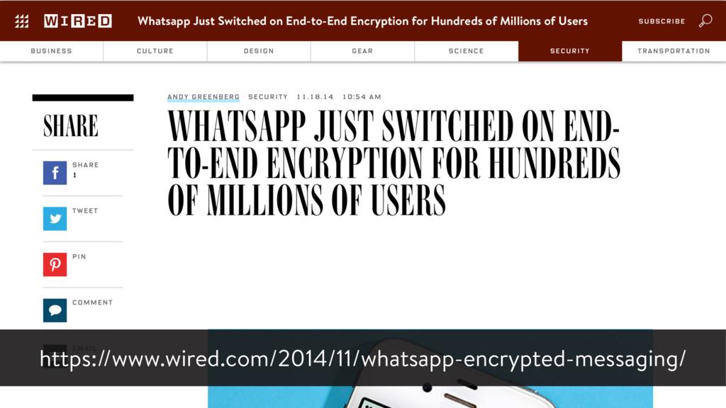 https://www.wired.com/2014/11/whatsapp-encrypte...