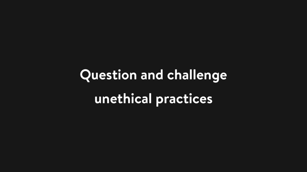 Question and challenge unethical practices