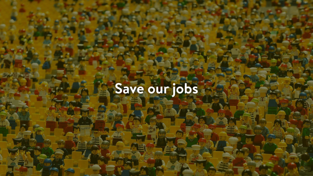 Save our jobs